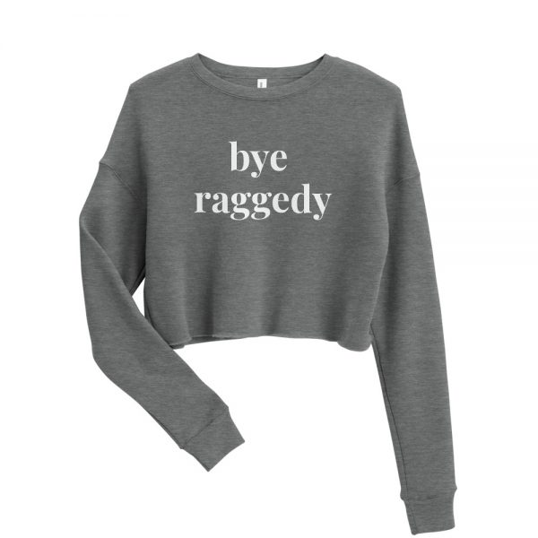 """bye raggedy"" – Nikki Taylor Crop Sweatshirt"